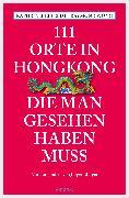 Cover-Bild zu Wong, Raymond: 111 Orte in Hongkong, die man gesehen haben muss (eBook)