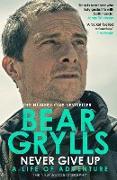Cover-Bild zu Grylls, Bear: Never Give Up (eBook)