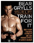 Cover-Bild zu Grylls, Bear: Your Life - Train For It (eBook)