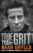Cover-Bild zu Grylls, Bear: True Grit (eBook)