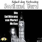 Cover-Bild zu Scotland Yard, Schach dem Verbrechen, Folge 2: Die Entführung von Muriel McKay (Audio Download) von Egleton, Clive