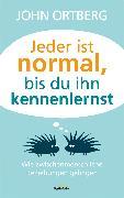 Cover-Bild zu Ortberg, John: Jeder ist normal, bis du ihn kennenlernst (eBook)