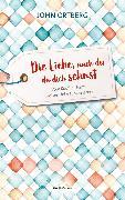 Cover-Bild zu Ortberg, John: Die Liebe, nach der du dich sehnst (eBook)