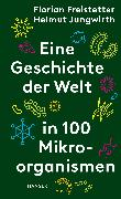 Cover-Bild zu Freistetter, Florian: Eine Geschichte der Welt in 100 Mikroorganismen (eBook)