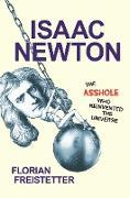 Cover-Bild zu Freistetter, Florian: Isaac Newton, The Asshole Who Reinvented the Universe (eBook)