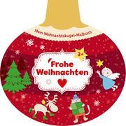 Cover-Bild zu Mein Weihnachtskugel-Malbuch: Frohe Weihnachten von Legien, Sabine