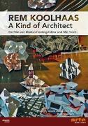 Cover-Bild zu Markus Heidingsfelder (Reg.): Rem Koolhaas - A Kind Of Architect