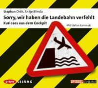 Cover-Bild zu Orth, Stephan: Sorry, wir haben die Landebahn verfehlt - Kurioses aus dem Cockpit