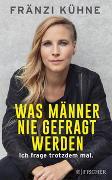 Cover-Bild zu Kühne, Fränzi: Was Männer nie gefragt werden