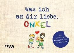 Cover-Bild zu Was ich an dir liebe, Onkel - Version für Kinder von Reinwarth, Alexandra