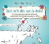 Cover-Bild zu Glaub nicht alles, was du denkst von Reinwarth, Alexandra
