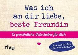 Cover-Bild zu Was ich an dir liebe, beste Freundin - 12 persönliche Gutscheine für dich von Reinwarth, Alexandra