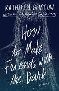 Cover-Bild zu How to Make Friends with the Dark von Glasgow, Kathleen