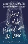 Cover-Bild zu How to Make Friends with the Dark (eBook) von Glasgow, Kathleen
