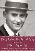 Cover-Bild zu Alt, Peter-André: Franz Kafka, the Eternal Son: A Biography