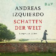 Cover-Bild zu Izquierdo, Andreas: Schatten der Welt (Audio Download)