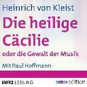 Cover-Bild zu Kleist, Heinrich von: Die heilige Cäcilie oder Die Gewalt der Musik (Audio Download)