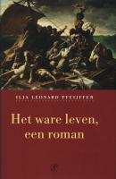 Cover-Bild zu Pfeijffer, Ilja Leonard: Het ware leven / druk 1