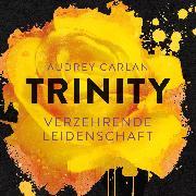 Cover-Bild zu Carlan, Audrey: Trinity - Verzehrende Leidenschaft (Audio Download)