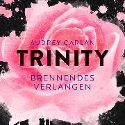 Cover-Bild zu Carlan, Audrey: Trinity - Brennendes Verlangen (Audio Download)