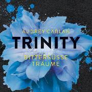 Cover-Bild zu Carlan, Audrey: Trinity - Bittersüße Träume (Audio Download)