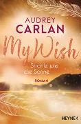 Cover-Bild zu Carlan, Audrey: My Wish - Strahle wie die Sonne