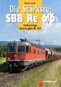 Cover-Bild zu Die Stärkste: SBB Re 6/6 von Estler, Thomas