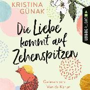 Cover-Bild zu Die Liebe kommt auf Zehenspitzen (Ungekürzt) (Audio Download) von Günak, Kristina
