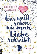 Cover-Bild zu Wer weiß schon, wie man Liebe schreibt (eBook) von Günak, Kristina