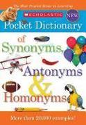 Cover-Bild zu Scholastic Pocket Dictionary of Synonyms, Antonyms, & Homonyms von Scholastic, Inc (Hrsg.)