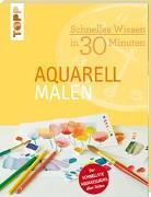 Cover-Bild zu Schnelles Wissen in 30 Minuten - Aquarell malen von Reiter, Monika