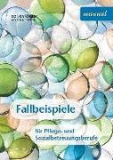 Cover-Bild zu Fallbeispiele für Pflege- und Sozialbetreuungsberufe von Reiter, Monika