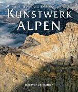 Cover-Bild zu Kunstwerk Alpen von Edmaier, Bernhard (Fotogr.)
