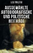 Cover-Bild zu Ausgewählte autobiografische und politische Beiträge (eBook) von Tolstoi, Leo