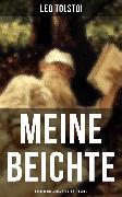 Cover-Bild zu Meine Beichte: Autobiografisches Werk Lew Tolstois (eBook) von Tolstoi, Leo