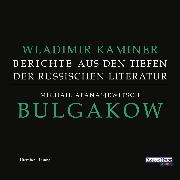 Cover-Bild zu Michail Afanasjewitsch Bulgakow - Berichte aus den Tiefen der russischen Literatur - (Audio Download) von Kaminer, Wladimir