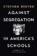 Cover-Bild zu Against Segregation in America's Schools (eBook) von Breyer, Stephen