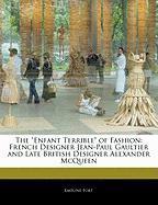 Cover-Bild zu The Enfant Terrible of Fashion: French Designer Jean-Paul Gaultier and Late British Designer Alexander McQueen von Fort, Emeline