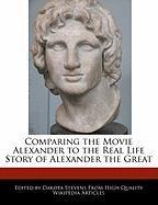 Cover-Bild zu Comparing the Movie Alexander to the Real Life Story of Alexander the Great von Stevens, Dakota
