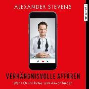Cover-Bild zu Verhängnisvolle Affären - Wenn Online-Dates beim Anwalt landen (Audio Download) von Stevens, Alexander