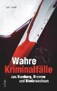 Cover-Bild zu Wahre Kriminalfälle aus Hamburg, Bremen und Niedersachsen von Frank, Gerd