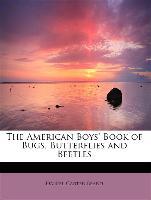 Cover-Bild zu The American Boys' Book of Bugs, Butterflies and Beetles von Beard, Daniel Carter