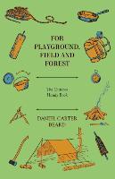Cover-Bild zu For Playground, Field and Forest - The Outdoor Handy Book von Beard, Daniel Carter