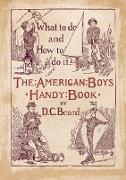 Cover-Bild zu The American Boy's Handy Book What to Do and how to Do it von Beard, Daniel Carter