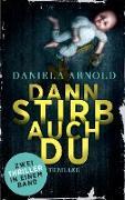 Cover-Bild zu Dann stirb auch du von Arnold, Daniela