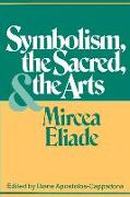 Cover-Bild zu Symbolism, the Sacred and the Arts von Eliade, Mircea