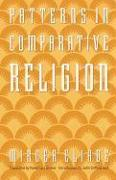 Cover-Bild zu Patterns in Comparative Religion von Eliade, Mircea