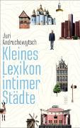 Cover-Bild zu Kleines Lexikon intimer Städte von Andruchowytsch, Juri