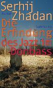 Cover-Bild zu Die Erfindung des Jazz im Donbass von Zhadan, Serhij