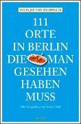 Cover-Bild zu 111 Orte in Berlin, die man gesehen haben muss von Seldeneck, Lucia Jay von